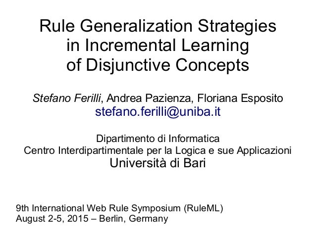 Rule Generalization Strategies in Incremental Learning of Disjunctive Concepts Stefano Ferilli, Andrea Pazienza, Floriana ...