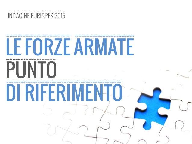 LE FORZE ARMATE PUNTO DI RIFERIMENTO INDAGINE EURISPES 2015