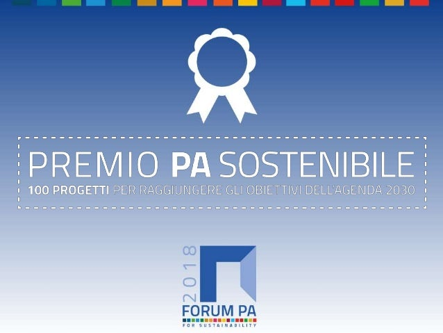 FORUM PA 2018 Premio PA sostenibile: 100 progetti per raggiungere gli obiettivi dell'Agenda 2030 APRI LA PORTA ALLA PROTEZ...