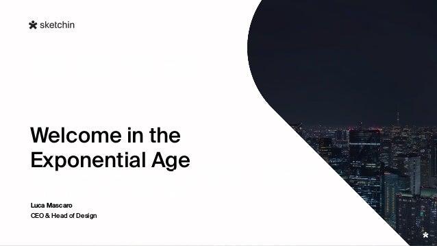 Welcome in the Exponential Age CEO & Head of Design Luca Mascaro scavalcano restrizioni normative e di policy, ridefinisco...