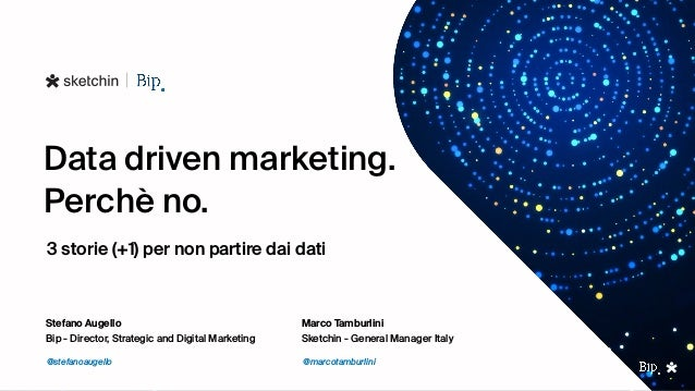 Data driven marketing. Perchè no. 3 storie (+1) per non partire dai dati Sketchin - General Manager Italy Marco Tamburlini...