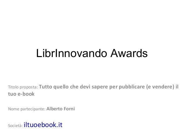 LibrInnovando Awards Titolo proposta: Tutto quello che devi sapere per pubblicare (e vendere) il  tuo e-book  Nome parteci...
