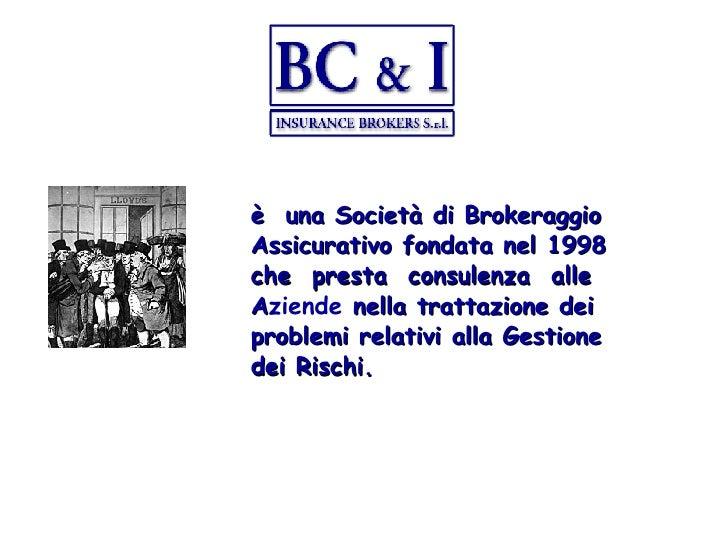 <ul><li>è  una Società di Brokeraggio Assicurativo fondata nel 1998 che  presta  consulenza  alle A ziende  nella trattazi...