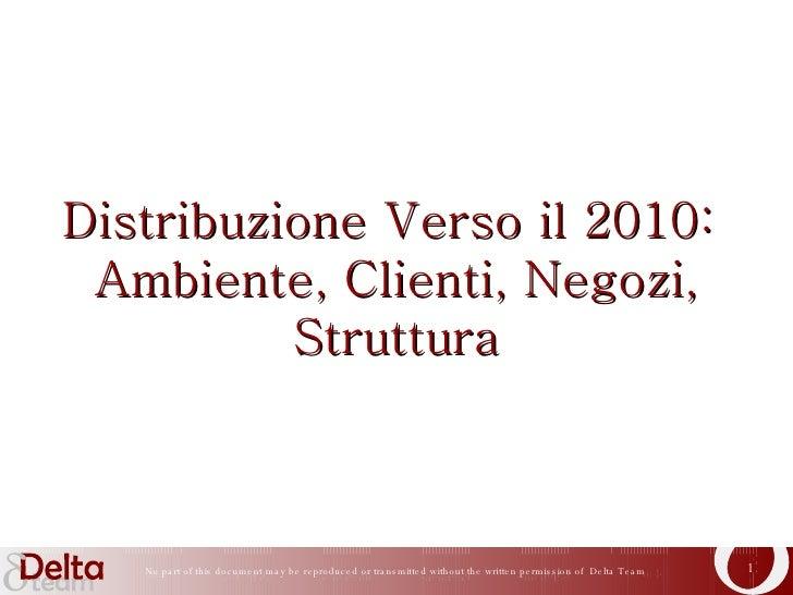 Distribuzione Verso il 2010:  Ambiente, Clienti, Negozi, Struttura