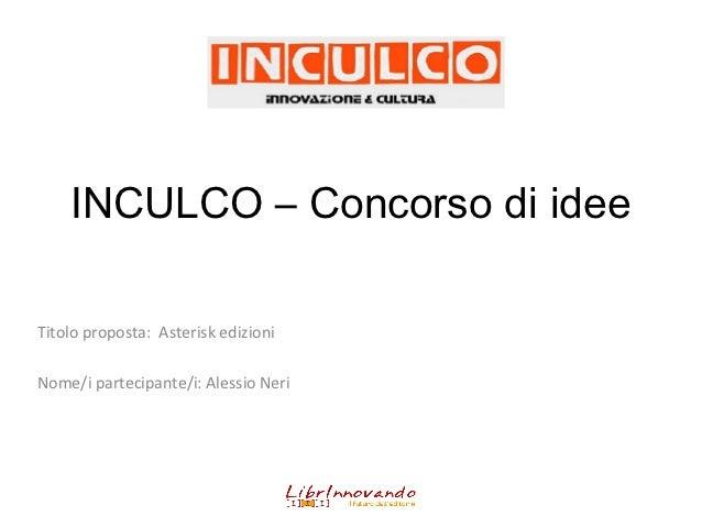 INCULCO – Concorso di ideeTitolo proposta: Asterisk edizioniNome/i partecipante/i: Alessio Neri