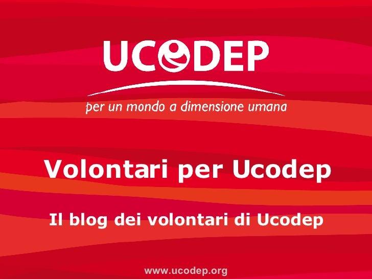Volontari per Ucodep Il blog dei volontari di Ucodep www.ucodep.org