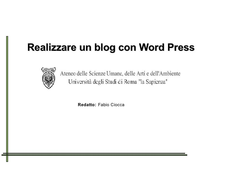 Realizzare un blog con Word Press Redatto: Fabio Ciocca