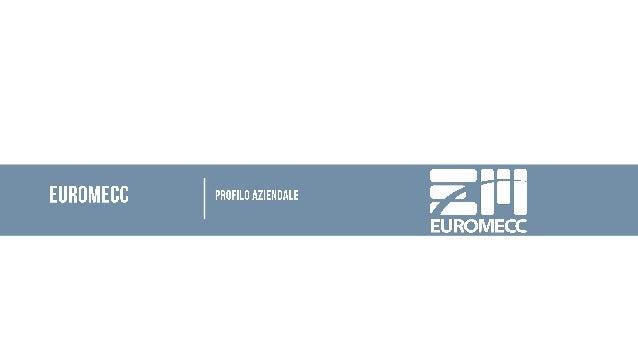 EUROMECC è attiva da più di 40 anni nel mondo, leader nella progettazione e fabbricazione di macchinari ed impianti legati...
