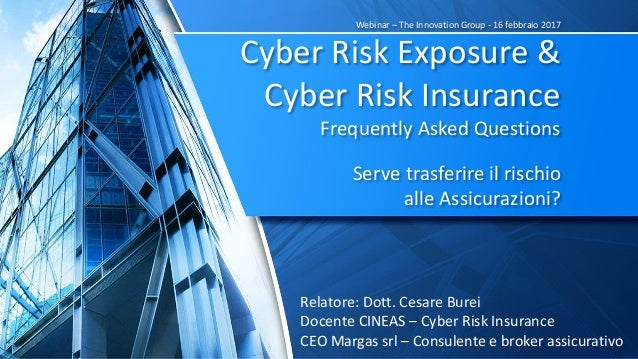 Webinar – The Innovation Group - 16 febbraio 2017 Cyber Risk Exposure & Cyber Risk Insurance Frequently Asked Questions Se...