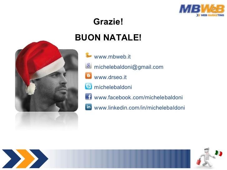 Grazie! BUON NATALE! www.mbweb.it [email_address] www.drseo.it michelebaldoni www.facebook.com/michelebaldoni www.linkedin...