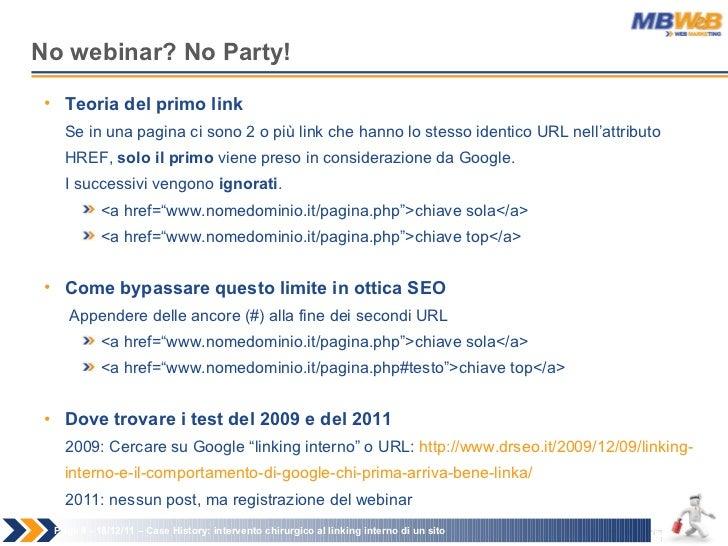 No webinar? No Party! Page   - 18/12/11 –  Case History: intervento chirurgico al linking interno di un sito <ul><li>Teori...