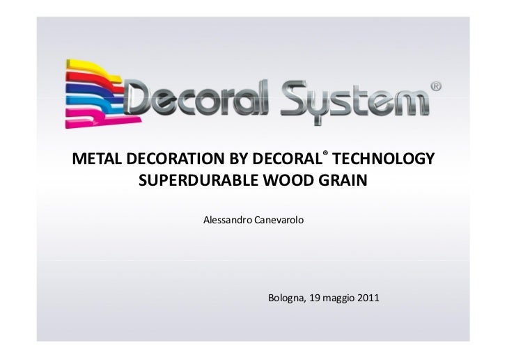 METAL DECORATION BY DECORAL® TECHNOLOGY       SUPERDURABLE WOOD GRAIN              Alessandro Canevarolo                  ...