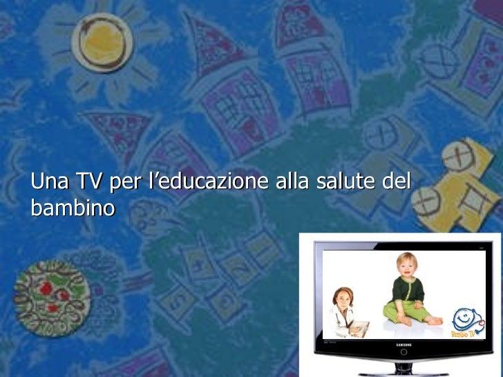 BIMBO TV Una TV per l'educazione alla salute del bambino