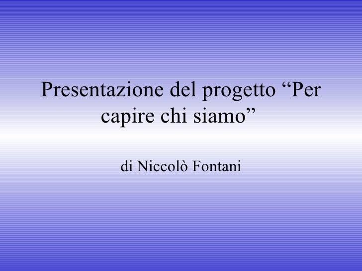 """Presentazione del progetto """"Per capire chi siamo""""  di Niccolò Fontani"""