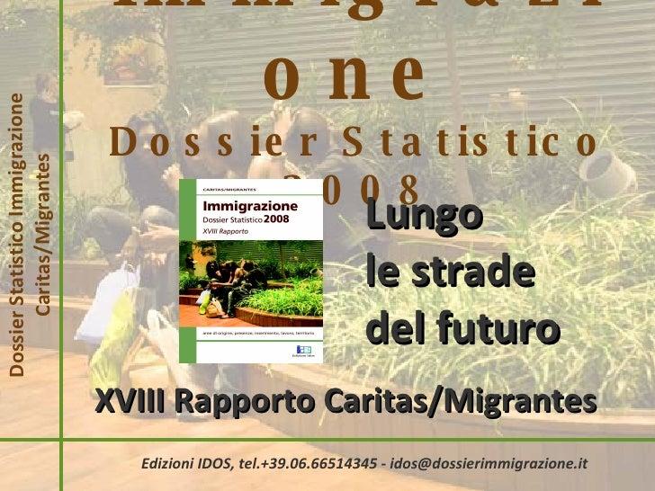 Immigrazione Dossier Statistico 2008 Dossier Statistico Immigrazione Caritas/Migrantes Lungo  le strade  del futuro XVIII ...