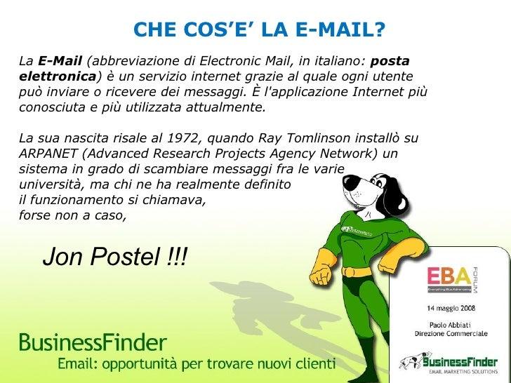 CHE COS'E' LA E-MAIL? La  E-Mail  (abbreviazione di Electronic Mail, in italiano:  posta elettronica ) è un servizio inter...