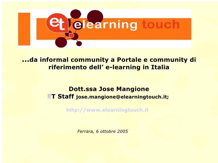 … da informal community a Portale e community di riferimento dell' e-learning in Italia Dott.ssa Jose Mangione ET Staff  [...