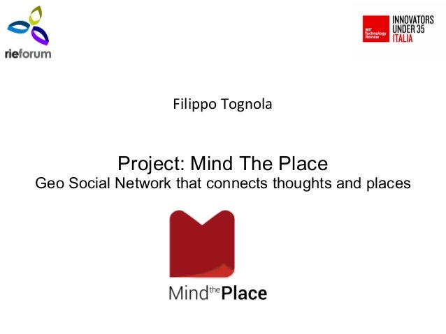 Filippo TognolaProject: Mind The PlaceGeo Social Network that connects thoughts and places