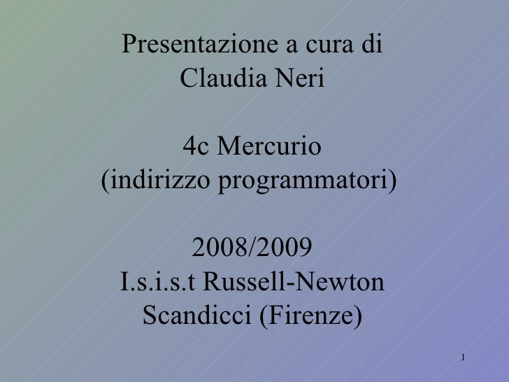 Presentazione a cura di Claudia Neri 4c Mercurio (indirizzo programmatori)  2008/2009 I.s.i.s.t Russell-Newton Scandicci (...