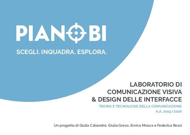 LABORATORIO DI COMUNICAZIONE VISIVA & DESIGN DELLE INTERFACCE TEORIA E TECNOLOGIE DELLA COMUNICAZIONE A.A. 2015/2016 Un pr...