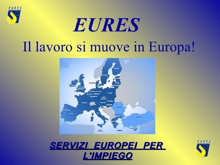 EURES Il lavoro si muove in Europa!  SERVIZI  EUROPEI  PER  L'IMPIEGO