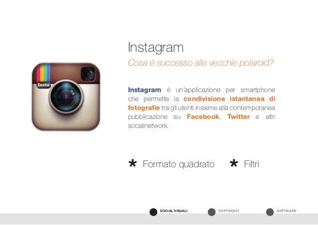 SOFTWARECOPYRIGHTSOCIAL VISUALI Instagram è un'applicazione per smartphone che permette la condivisione istantanea di foto...