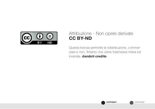 SOFTWARECOPYRIGHT Attribuzione - Non opere derivate CC BY-ND Questa licenza permette la ridistribuzione, commer- ciale e n...