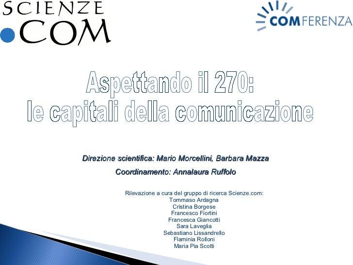Aspettando il 270:  le capitali della comunicazione Rilevazione a cura del gruppo di ricerca Scienze.com: Tommaso Ardagna ...