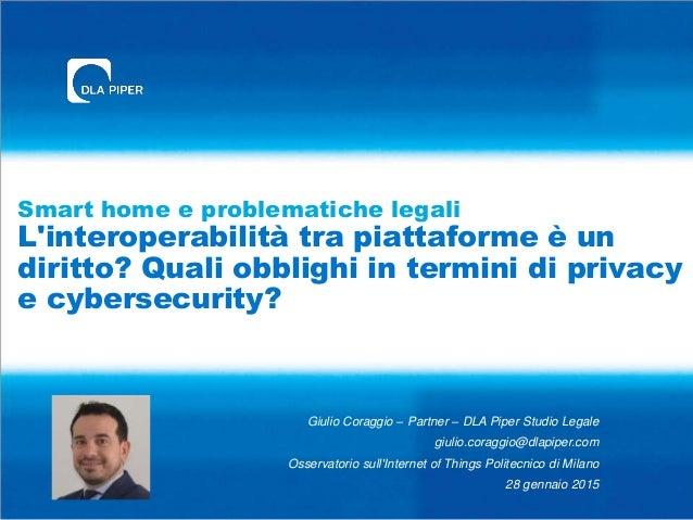Smart home e problematiche legali L'interoperabilità tra piattaforme è un diritto? Quali obblighi in termini di privacy e ...