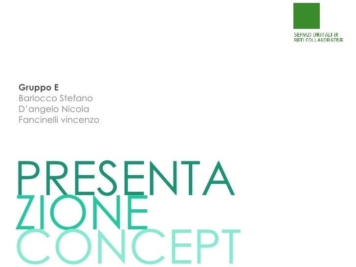 Gruppo E Barlocco Stefano D'angelo Nicola Fancinelli vincenzo PRESENTA ZIONE CONCEPT