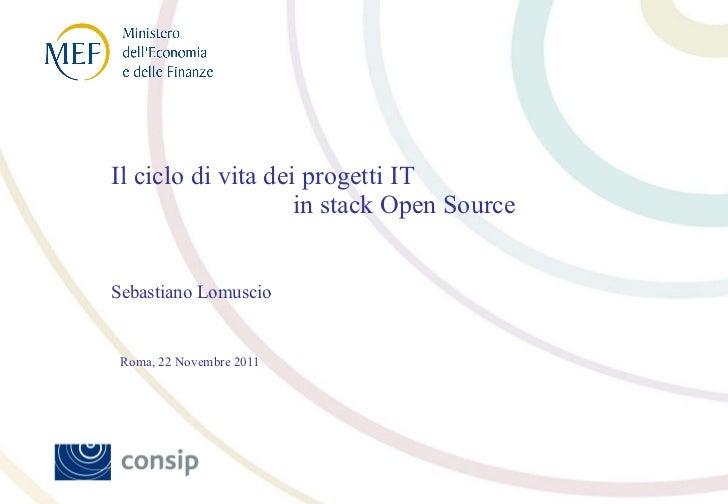 Il ciclo di vita dei progetti IT    in stack Open Source  Sebastiano Lomuscio Roma, 22 Novembre 2011