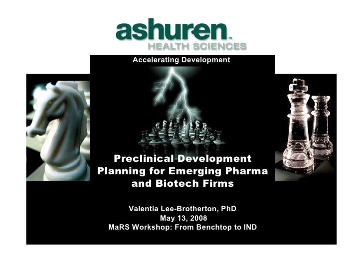 Accelerating Development        Preclinical Development Planning for Emerging Pharma       and Biotech Firms       Valenti...