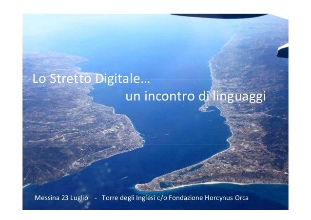 LoStrettoDigitale… unincontrodilinguaggi Messina23Luglio‐ TorredegliInglesic/oFondazioneHorcynus Orca