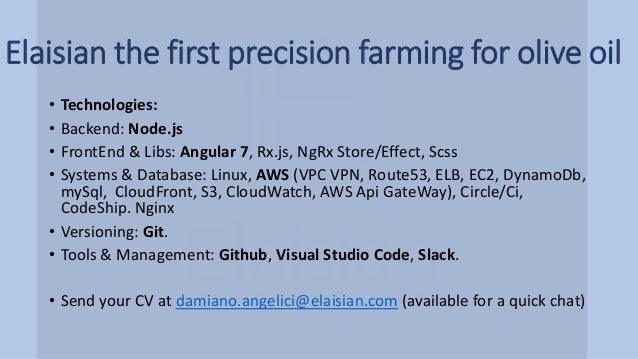 Elaisian the first precision farming for olive oil • Technologies: • Backend: Node.js • FrontEnd & Libs: Angular 7, Rx.js,...