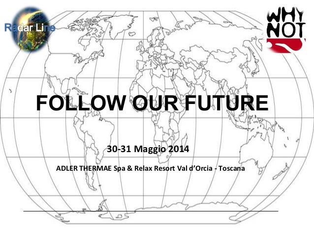 FOLLOW OUR FUTURE 30-31 Maggio 2014 ADLER THERMAE Spa & Relax Resort Val d'Orcia - Toscana
