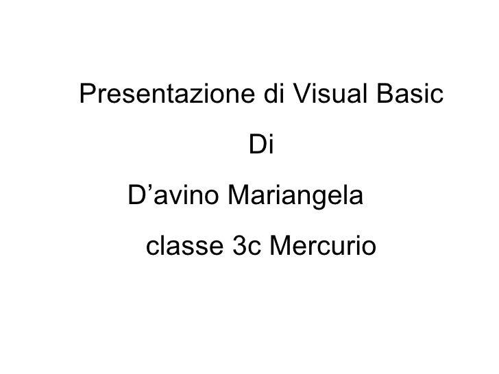 Presentazione di Visual Basic Di D'avino Mariangela  classe 3c Mercurio