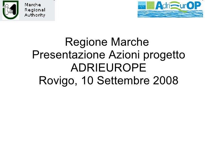 Regione Marche  Presentazione Azioni progetto ADRIEUROPE Rovigo, 10 Settembre 2008