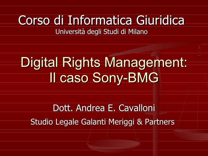 Digital Rights Management: Il caso Sony-BMG Dott. Andrea E. Cavalloni Studio Legale Galanti Meriggi & Partners   Corso di ...