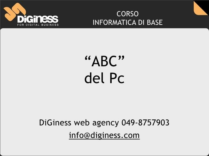 """CORSO             INFORMATICA DI BASE               """"ABC""""           del Pc  DiGiness web agency 049-8757903        info@di..."""