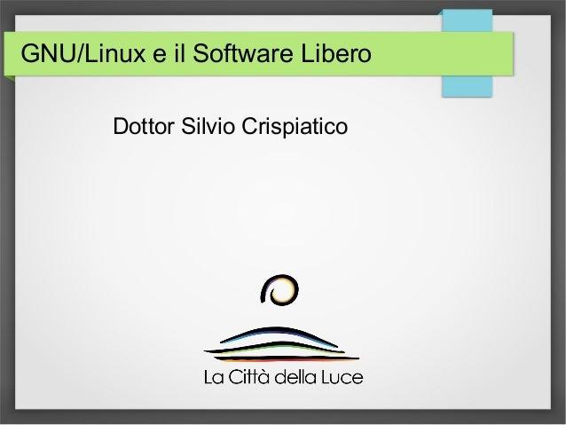 GNU/Linux e il Software Libero  Dottor Silvio Crispiatico