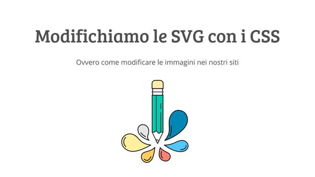 Modifichiamo le SVG con i CSS Ovvero come modificare le immagini nei nostri siti