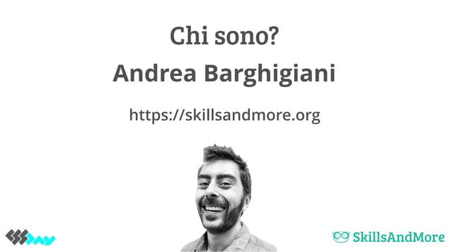 Andrea Barghigiani Chi sono? https://skillsandmore.org