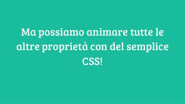 Ma possiamo animare tutte le altre proprietà con del semplice CSS!