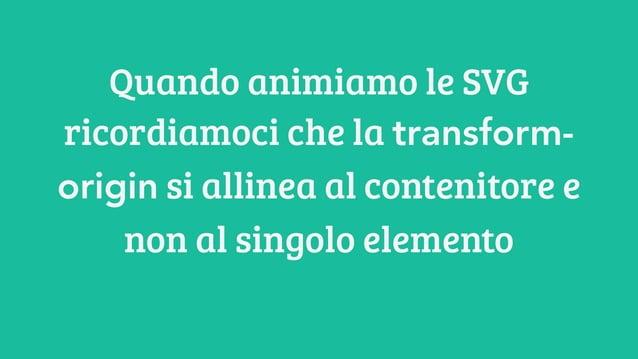 Quando animiamo le SVG ricordiamoci che la transform- origin si allinea al contenitore e non al singolo elemento