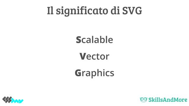 Scalable Vector Graphics Il significato di SVG