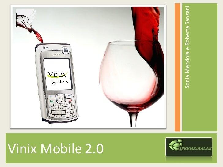 <ul><li>Vinix Mobile 2.0 </li></ul><ul><li>Sonia Mendola e Roberta Sanzani </li></ul>