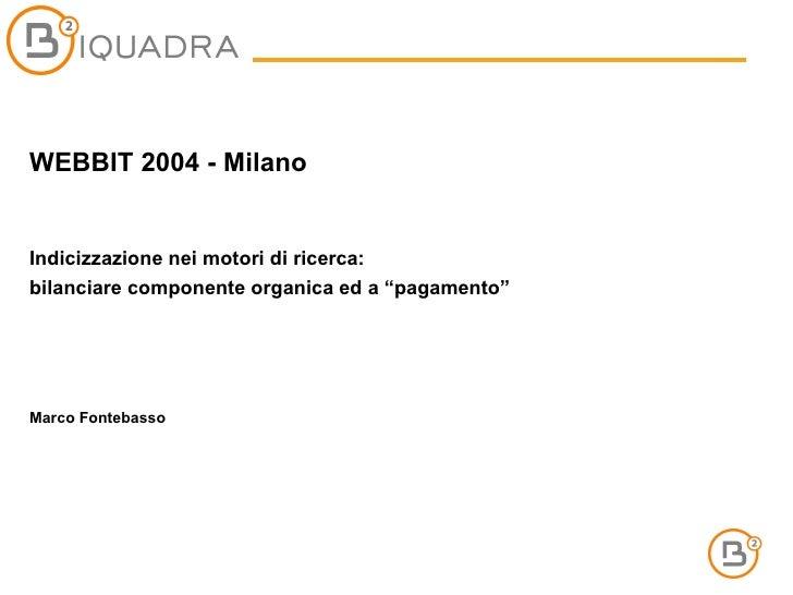 """WEBBIT 2004 - Milano Indicizzazione nei motori di ricerca:  bilanciare componente organica ed a """"pagamento"""" Marco Fontebas..."""