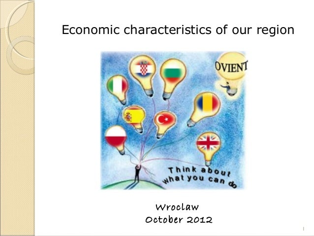 Economic characteristics of our region Wroclaw October 2012 1