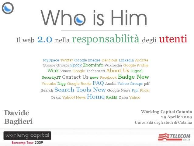 WhoIsHim.com – Il web 2.0 nella responsabilità degli utenti Davide Baglieri – 29 Aprile 2009 – Woking Capital Catania Il w...