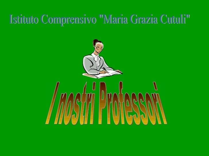 "I nostri Professori Istituto Comprensivo ""Maria Grazia Cutuli"""